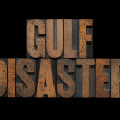 Gulf disaster in wood type — Stock Photo #4772473