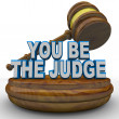 You Be the Judge - Using Gavel to Make Decision — Stock Photo