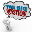 The Big Question - Thinking Person Asks in Thought Bubble — Stock Photo